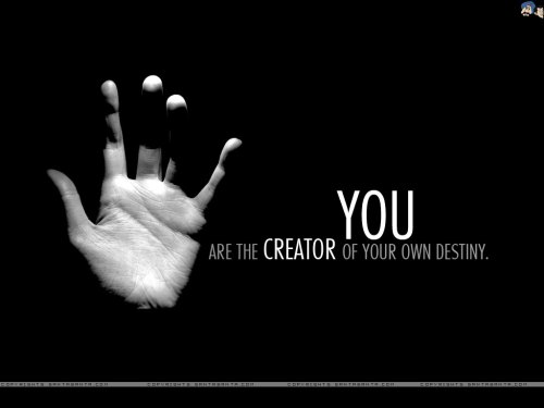 'You're the Creator of Your Own Destiny !'