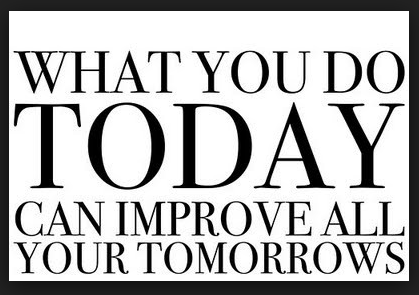 What you do TODAY can Improve all your TOMORROWS !