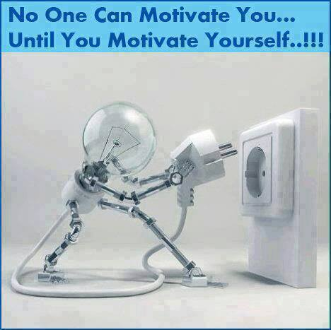 No One Can Motivate You Until you Motivate Yourself !