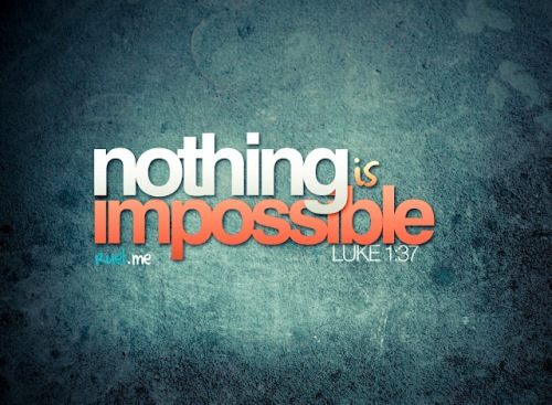 Nothing is Impossible !